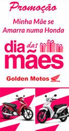 Visite nosso site : http://goldenmotos.com.br/promocao/promocao-mes-das-maes/
