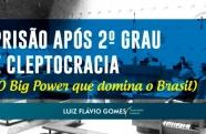 Prisão após 2º grau e cleptocracia (o big power que domina o Brasil)
