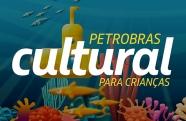 Petrobras Cultural para Crianças recebe inscrições