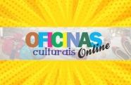 Oficinas Culturais On-line: Programa de Formação para o Interior